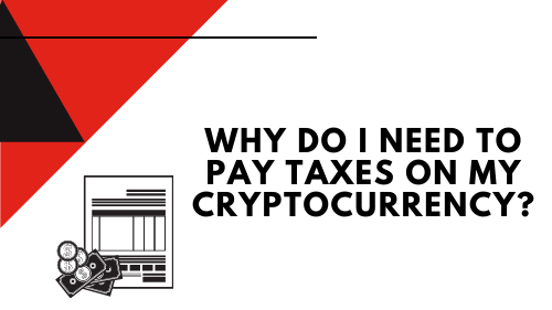 Why do i need to pay taxes on my cryptocurrency