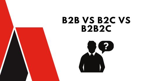 b2b vs b2c vs b2b2c